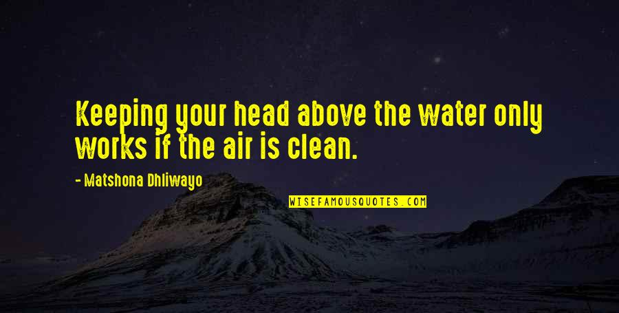 Clean Quotes And Quotes By Matshona Dhliwayo: Keeping your head above the water only works