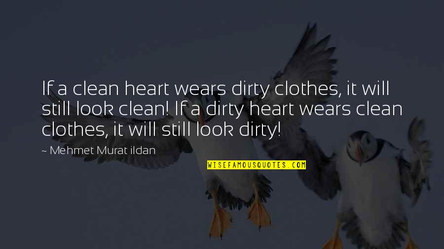 Clean Quotes And Quotes By Mehmet Murat Ildan: If a clean heart wears dirty clothes, it