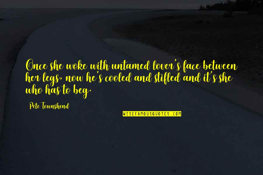 Clean Quotes And Quotes By Pete Townshend: Once she woke with untamed lover's face between