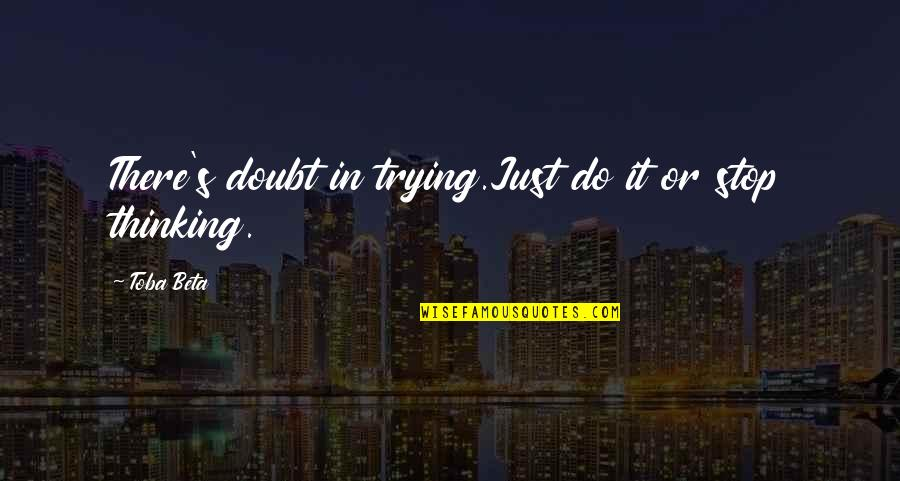 Clean Quotes And Quotes By Toba Beta: There's doubt in trying.Just do it or stop