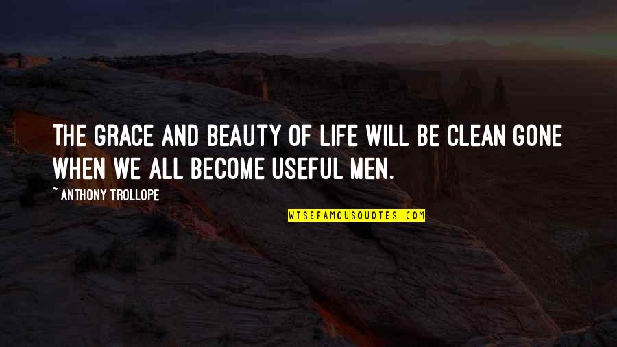 Clean Your Life Quotes By Anthony Trollope: The grace and beauty of life will be