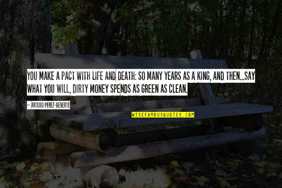 Clean Your Life Quotes By Arturo Perez-Reverte: You make a pact with life and death: