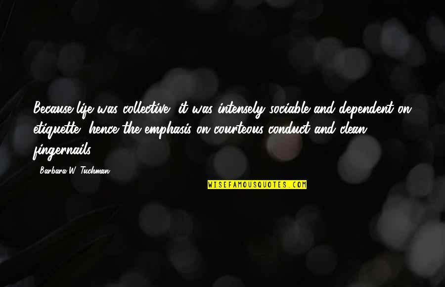Clean Your Life Quotes By Barbara W. Tuchman: Because life was collective, it was intensely sociable