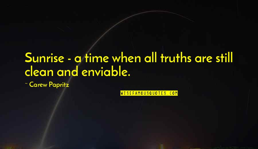 Clean Your Life Quotes By Carew Papritz: Sunrise - a time when all truths are