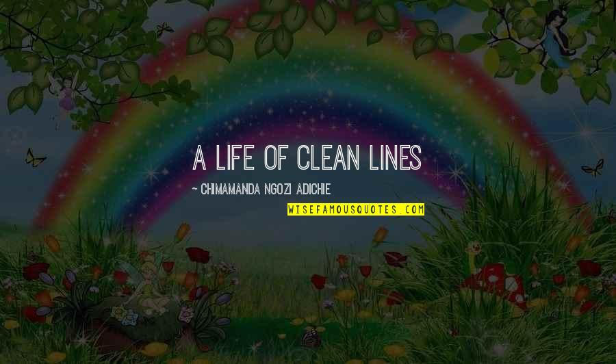 Clean Your Life Quotes By Chimamanda Ngozi Adichie: A life of clean lines