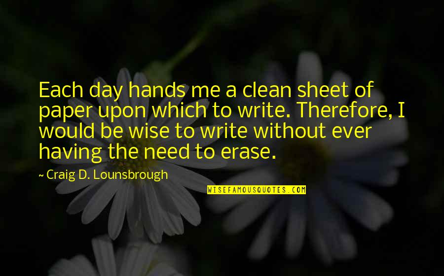 Clean Your Life Quotes By Craig D. Lounsbrough: Each day hands me a clean sheet of