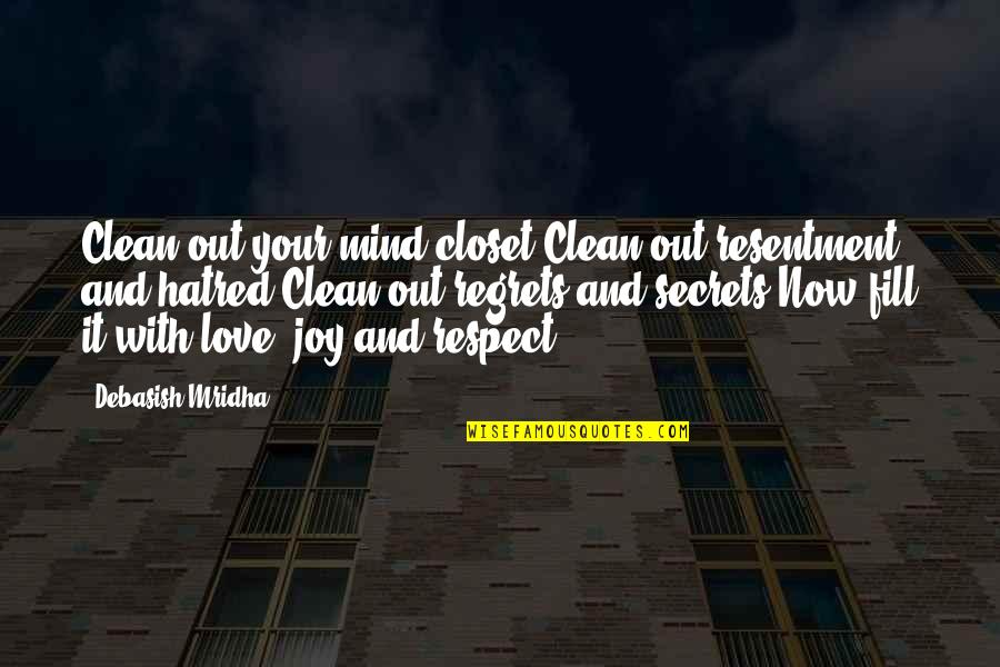 Clean Your Life Quotes By Debasish Mridha: Clean out your mind closet.Clean out resentment and
