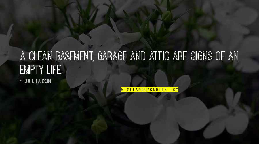 Clean Your Life Quotes By Doug Larson: A clean basement, garage and attic are signs