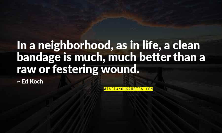 Clean Your Life Quotes By Ed Koch: In a neighborhood, as in life, a clean