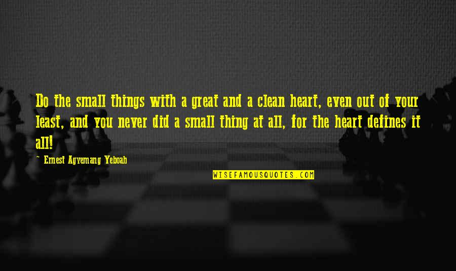 Clean Your Life Quotes By Ernest Agyemang Yeboah: Do the small things with a great and