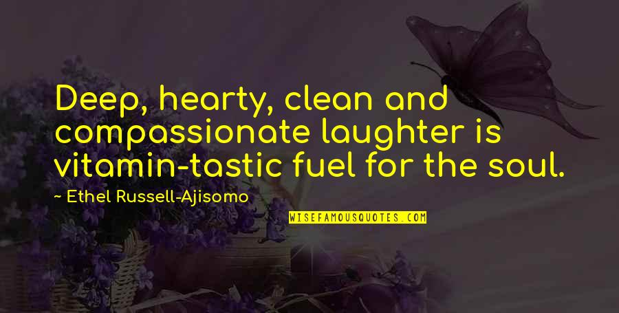 Clean Your Life Quotes By Ethel Russell-Ajisomo: Deep, hearty, clean and compassionate laughter is vitamin-tastic