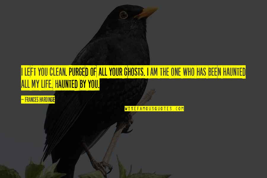 Clean Your Life Quotes By Frances Hardinge: I left you clean. Purged of all your