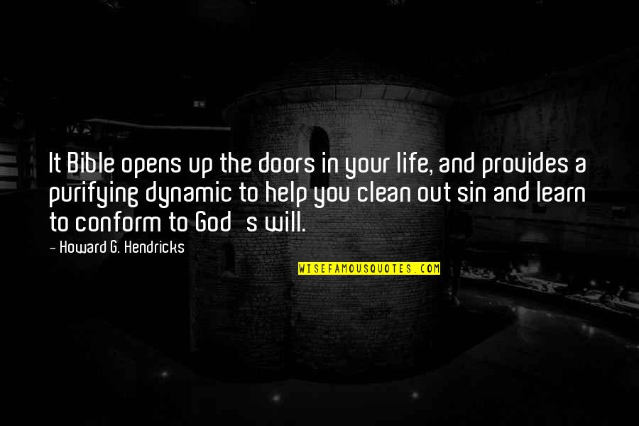 Clean Your Life Quotes By Howard G. Hendricks: It Bible opens up the doors in your