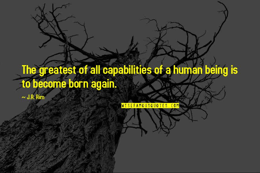 Clean Your Life Quotes By J.R. Rim: The greatest of all capabilities of a human