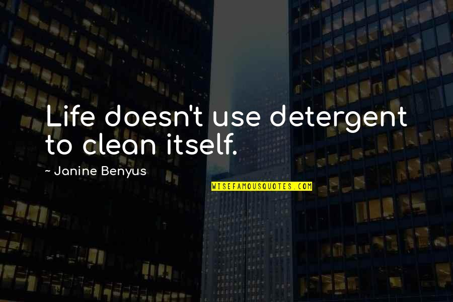 Clean Your Life Quotes By Janine Benyus: Life doesn't use detergent to clean itself.