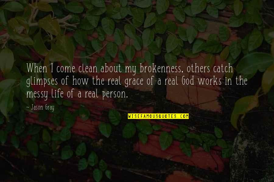 Clean Your Life Quotes By Jason Gray: When I come clean about my brokenness, others