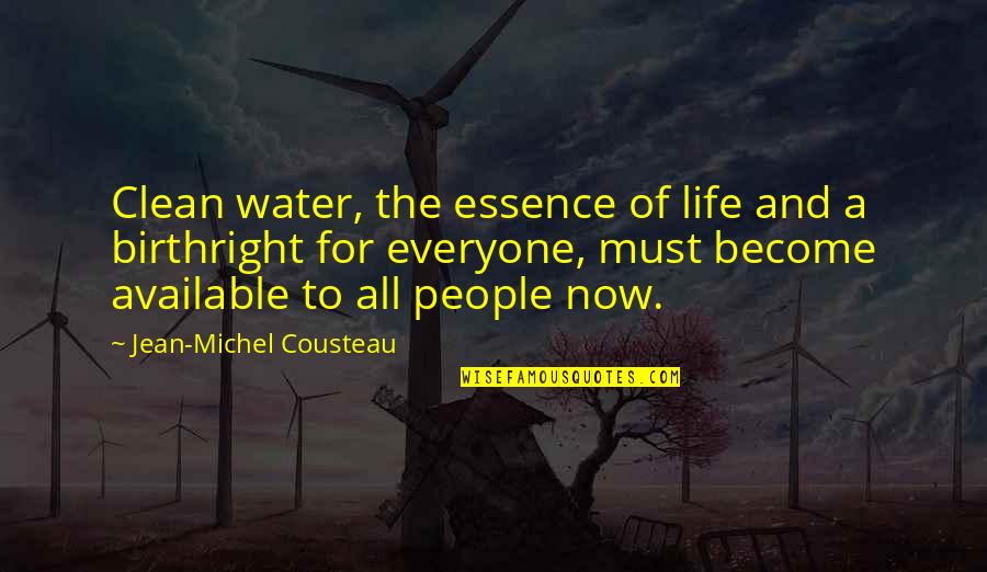 Clean Your Life Quotes By Jean-Michel Cousteau: Clean water, the essence of life and a