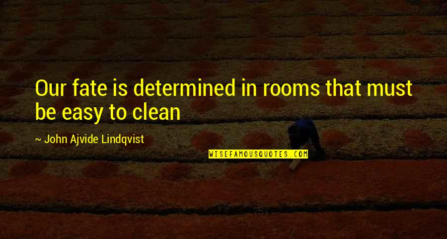 Clean Your Life Quotes By John Ajvide Lindqvist: Our fate is determined in rooms that must