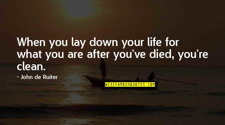 Clean Your Life Quotes By John De Ruiter: When you lay down your life for what