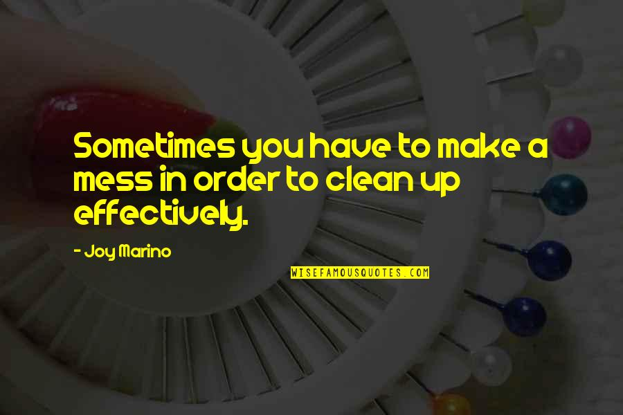 Clean Your Life Quotes By Joy Marino: Sometimes you have to make a mess in