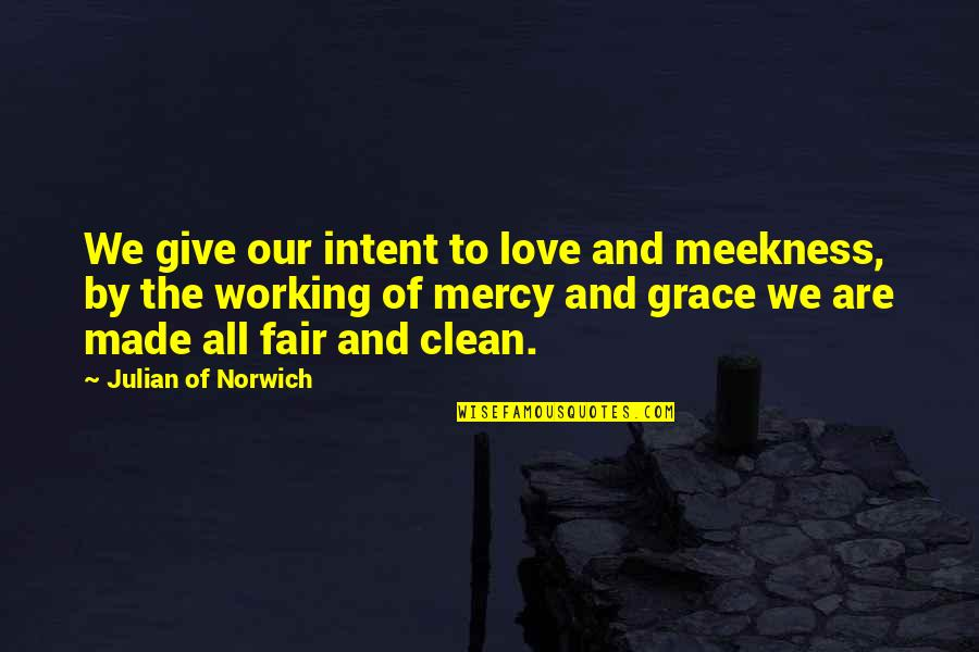 Clean Your Life Quotes By Julian Of Norwich: We give our intent to love and meekness,