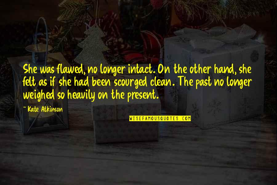 Clean Your Life Quotes By Kate Atkinson: She was flawed, no longer intact. On the