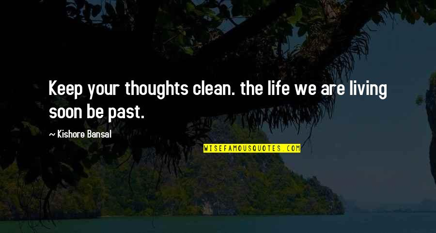 Clean Your Life Quotes By Kishore Bansal: Keep your thoughts clean. the life we are