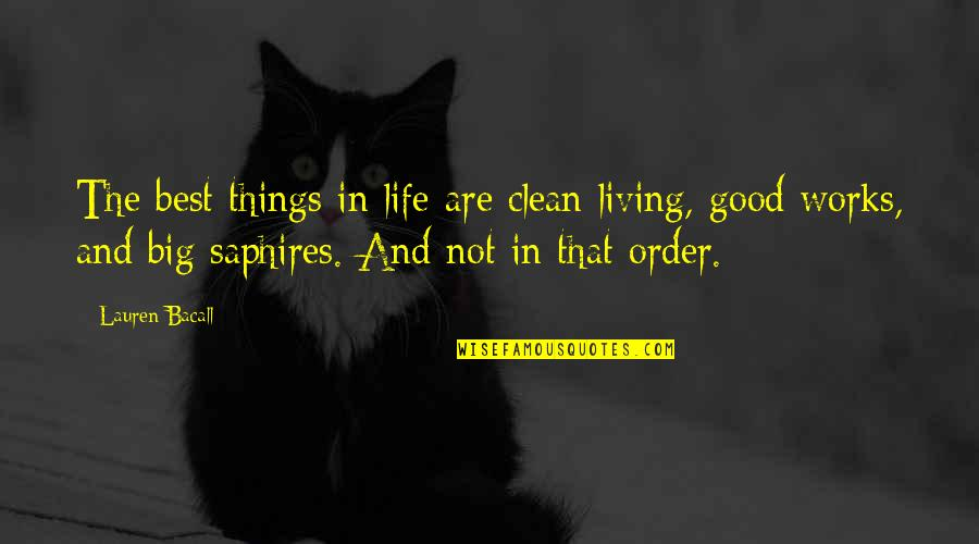 Clean Your Life Quotes By Lauren Bacall: The best things in life are clean living,