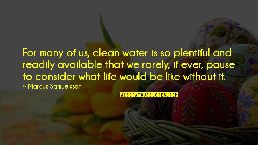 Clean Your Life Quotes By Marcus Samuelsson: For many of us, clean water is so