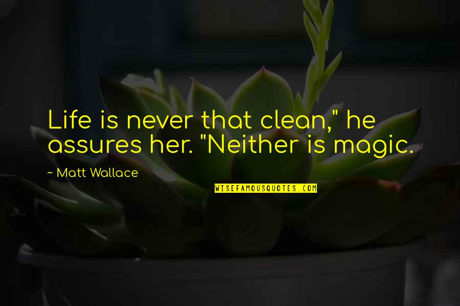 """Clean Your Life Quotes By Matt Wallace: Life is never that clean,"""" he assures her."""