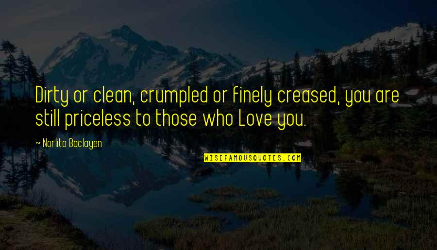 Clean Your Life Quotes By Norlito Baclayen: Dirty or clean, crumpled or finely creased, you