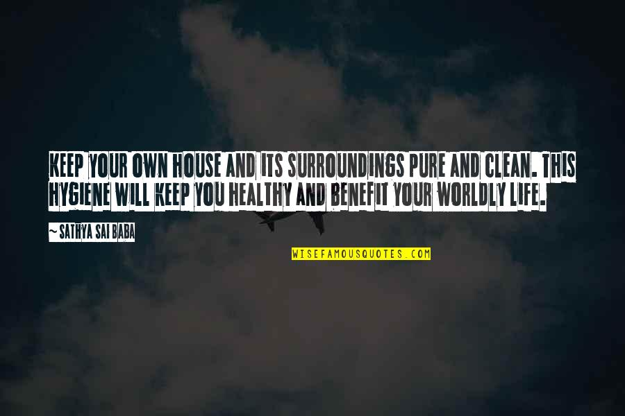 Clean Your Life Quotes By Sathya Sai Baba: Keep your own house and its surroundings pure