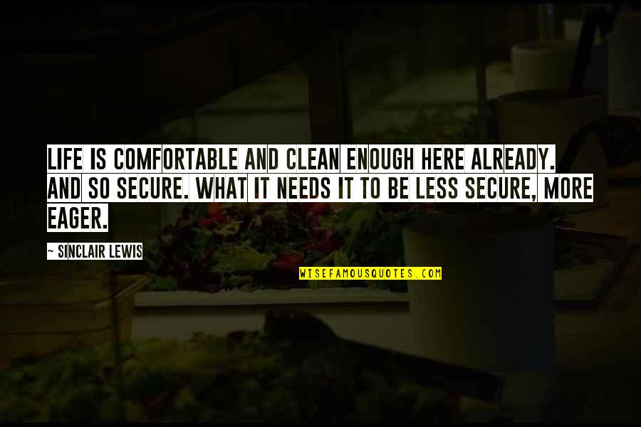 Clean Your Life Quotes By Sinclair Lewis: Life is comfortable and clean enough here already.