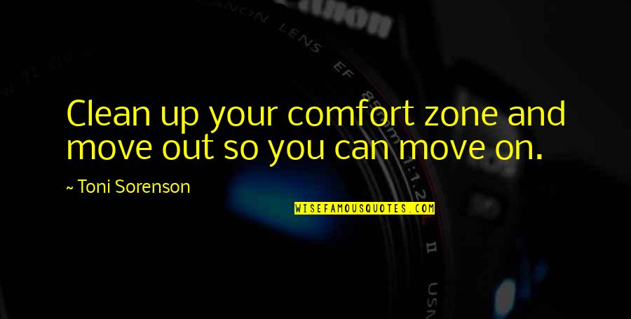 Clean Your Life Quotes By Toni Sorenson: Clean up your comfort zone and move out