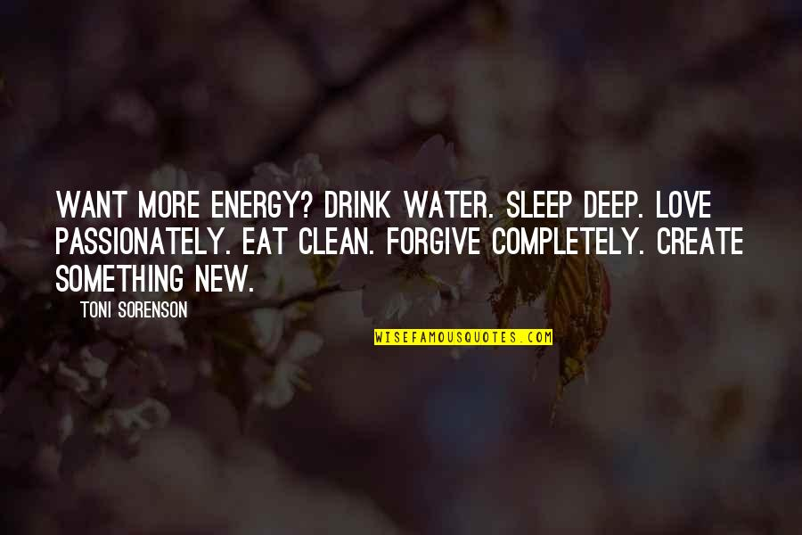 Clean Your Life Quotes By Toni Sorenson: Want more energy? Drink water. Sleep deep. Love