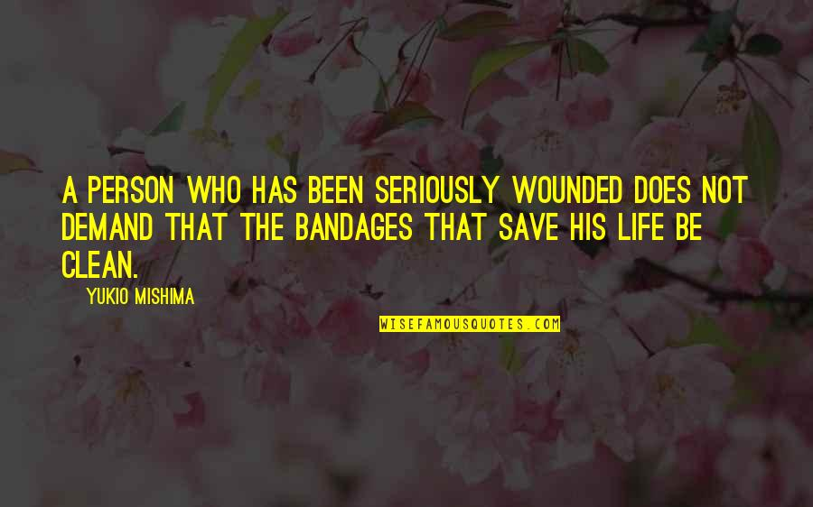 Clean Your Life Quotes By Yukio Mishima: A person who has been seriously wounded does