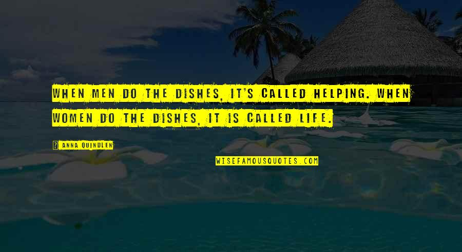 Cleaning Out Your Life Quotes By Anna Quindlen: When men do the dishes, it's called helping.