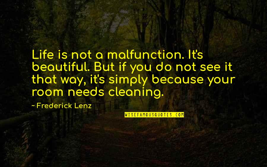 Cleaning Out Your Life Quotes By Frederick Lenz: Life is not a malfunction. It's beautiful. But