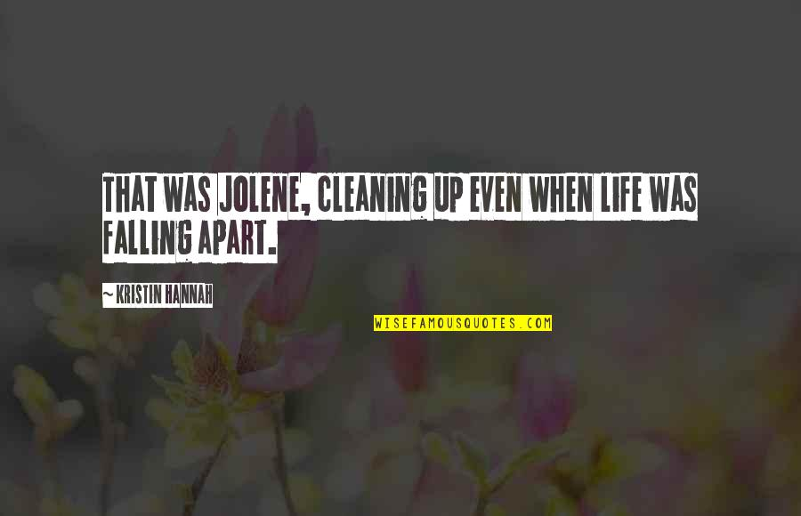Cleaning Out Your Life Quotes By Kristin Hannah: That was Jolene, cleaning up even when life
