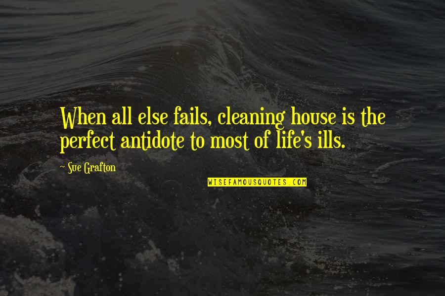 Cleaning Out Your Life Quotes By Sue Grafton: When all else fails, cleaning house is the