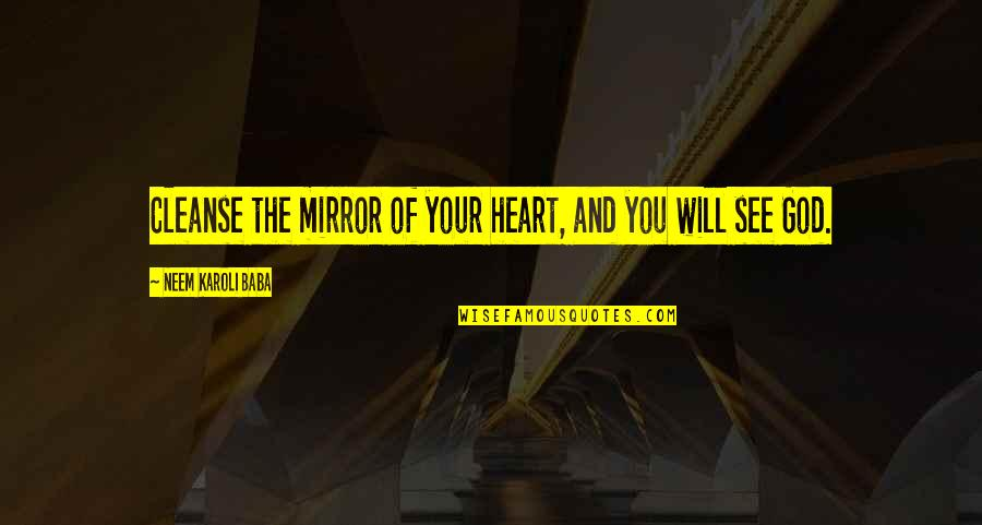 Cleanse Your Heart Quotes By Neem Karoli Baba: Cleanse the mirror of your heart, and you