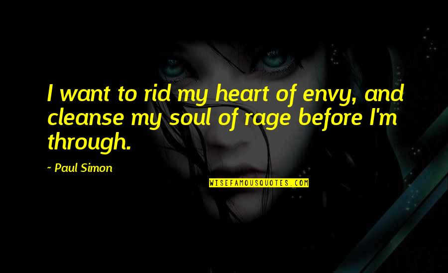 Cleanse Your Heart Quotes By Paul Simon: I want to rid my heart of envy,