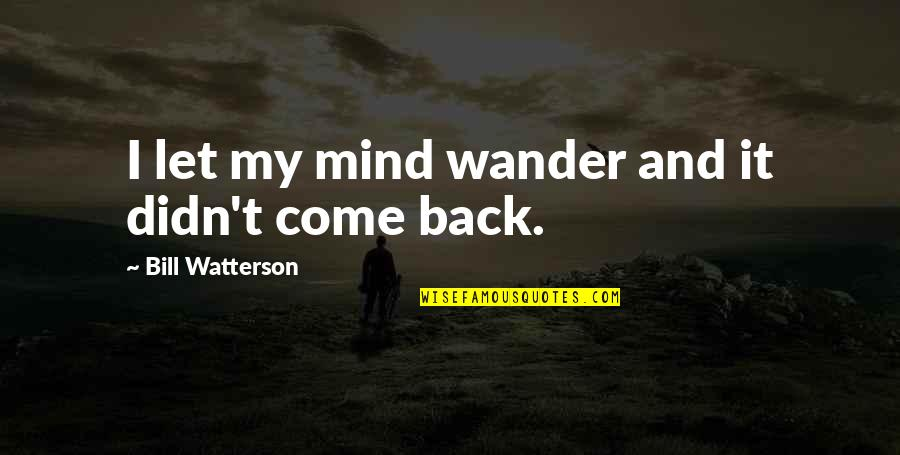 Clearing And Forwarding Quotes By Bill Watterson: I let my mind wander and it didn't