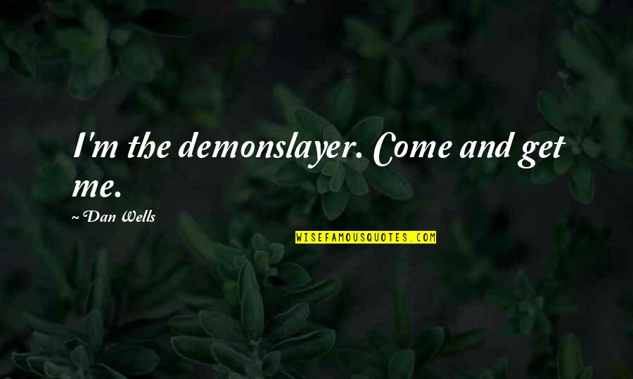 Cleaver Quotes By Dan Wells: I'm the demonslayer. Come and get me.