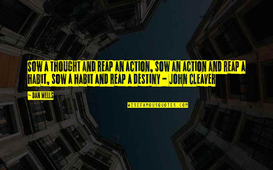 Cleaver Quotes By Dan Wells: Sow a thought and reap an action, sow