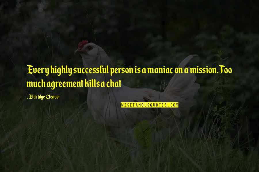 Cleaver Quotes By Eldridge Cleaver: Every highly successful person is a maniac on