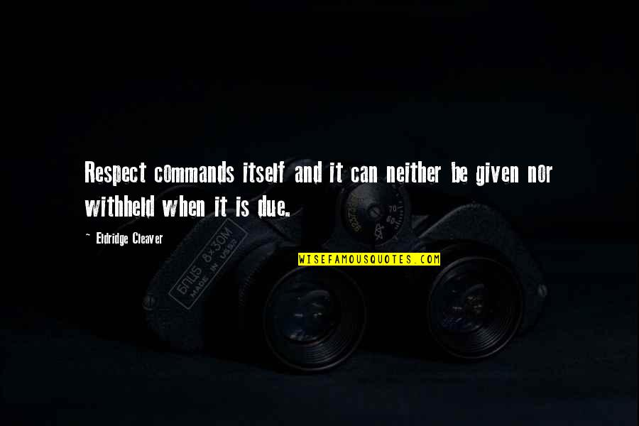 Cleaver Quotes By Eldridge Cleaver: Respect commands itself and it can neither be