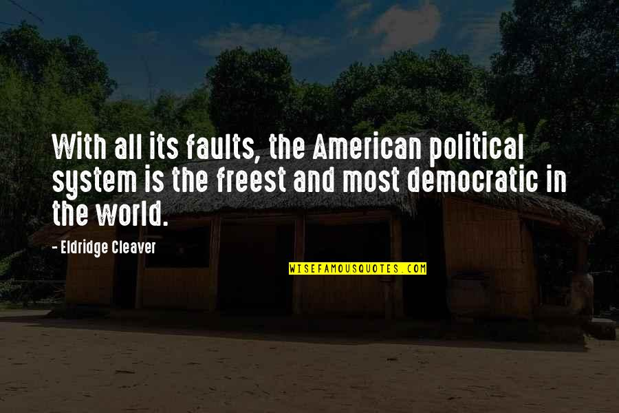 Cleaver Quotes By Eldridge Cleaver: With all its faults, the American political system