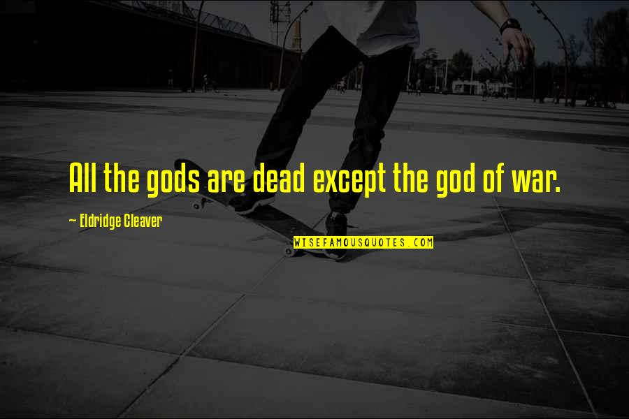 Cleaver Quotes By Eldridge Cleaver: All the gods are dead except the god