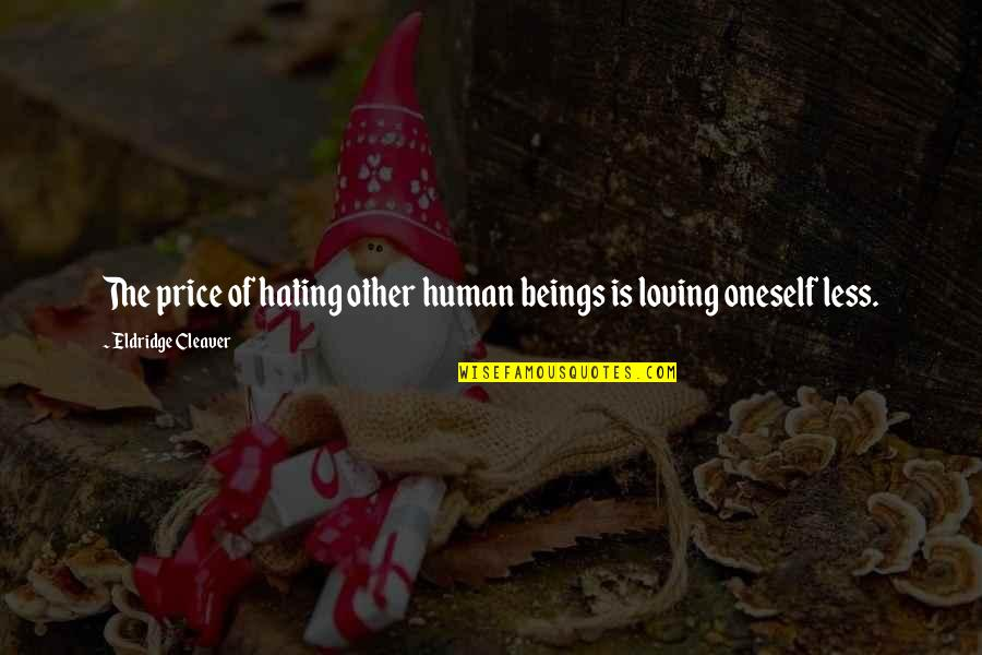 Cleaver Quotes By Eldridge Cleaver: The price of hating other human beings is